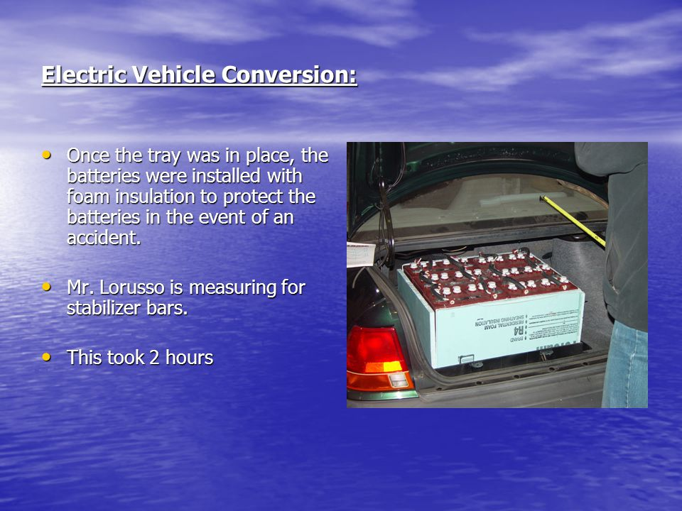 Electric Vehicle Conversion: Once the tray was in place, the batteries were installed with foam insulation to protect the batteries in the event of an