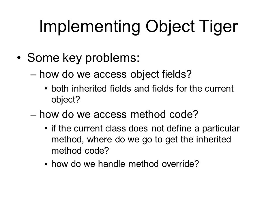 Implementing Object Tiger Some key problems: –how do we access object fields.