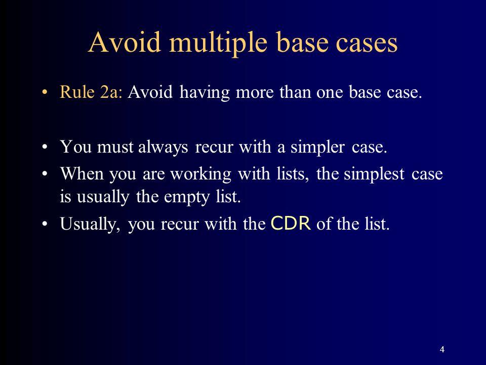 4 Avoid multiple base cases Rule 2a: Avoid having more than one base case.