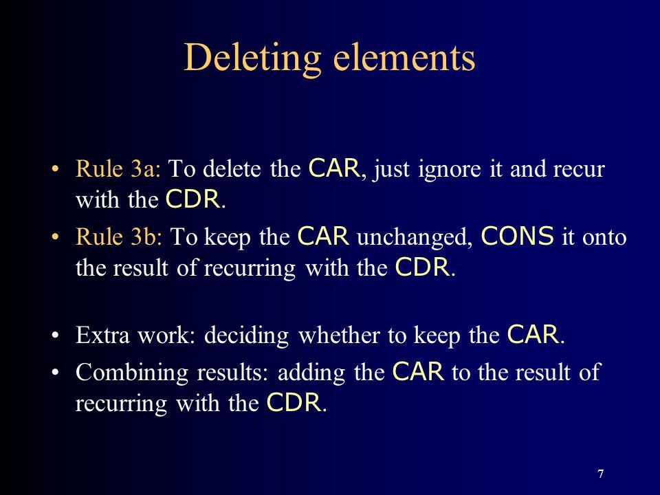 8 Example: Removing atoms from a list (DEFUN REMATOMS (L) (COND ((NULL L) L) ((ATOM (CAR L)) (REMATOMS (CDR L))) (T (CONS (CAR L) (REMATOMS (CDR L)))) ) ) 1 2 3a 3b