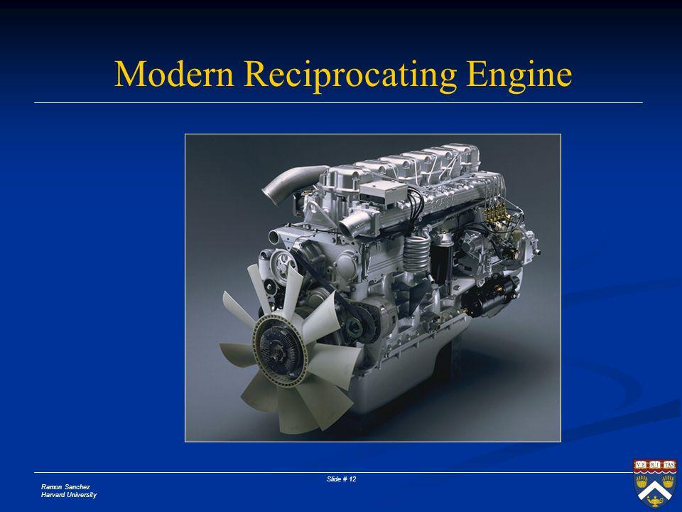 Ramon Sanchez Harvard University Slide # 12 Modern Reciprocating Engine