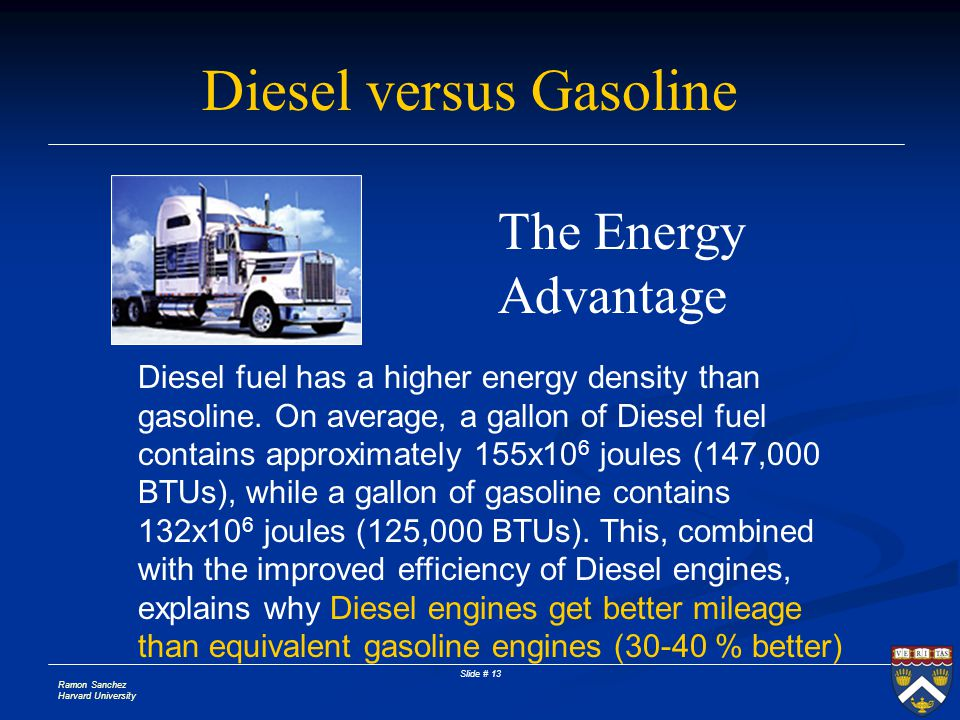 Ramon Sanchez Harvard University Slide # 13 Diesel fuel has a higher energy density than gasoline.
