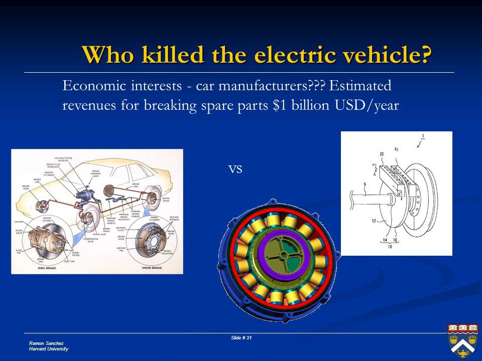 Ramon Sanchez Harvard University Slide # 31 Who killed the electric vehicle.