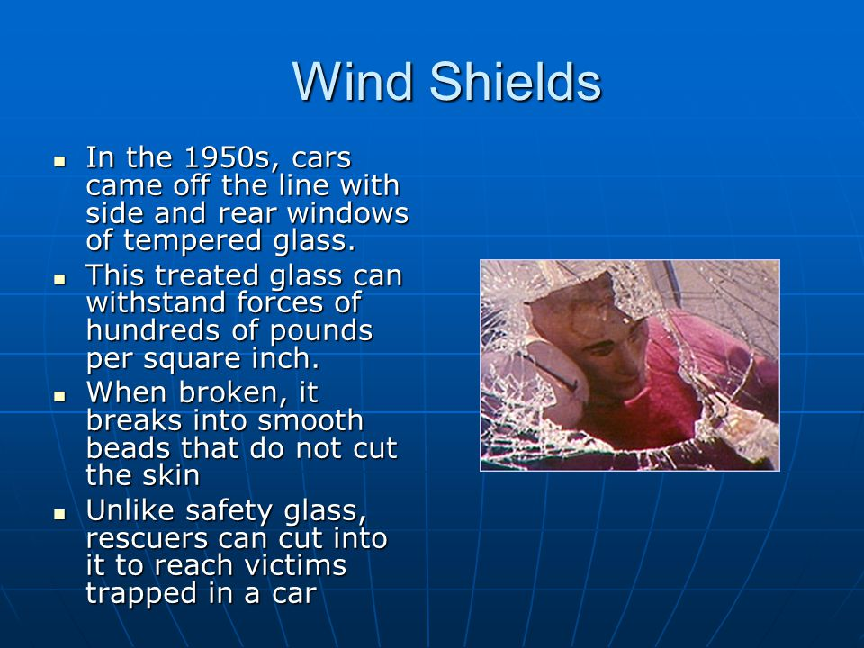 Wind Shields In the 1950s, cars came off the line with side and rear windows of tempered glass.
