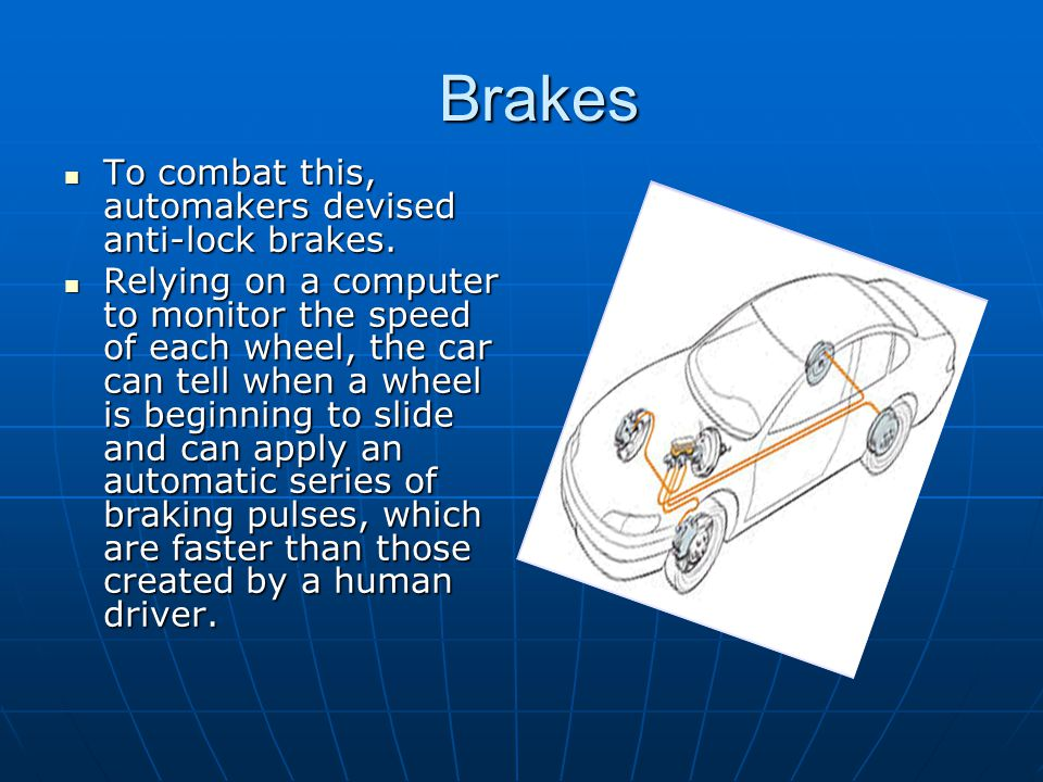 Brakes To combat this, automakers devised anti-lock brakes.