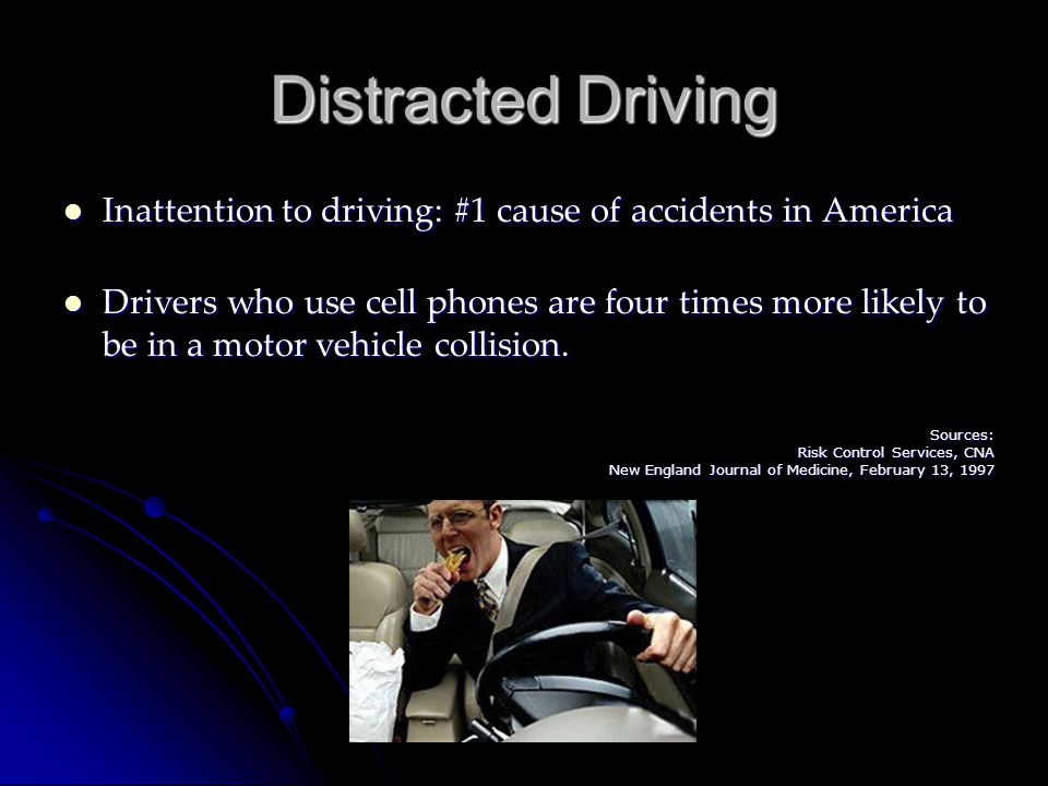Distracted Driving Inattention to driving: #1 cause of accidents in America Inattention to driving: #1 cause of accidents in America Drivers who use c