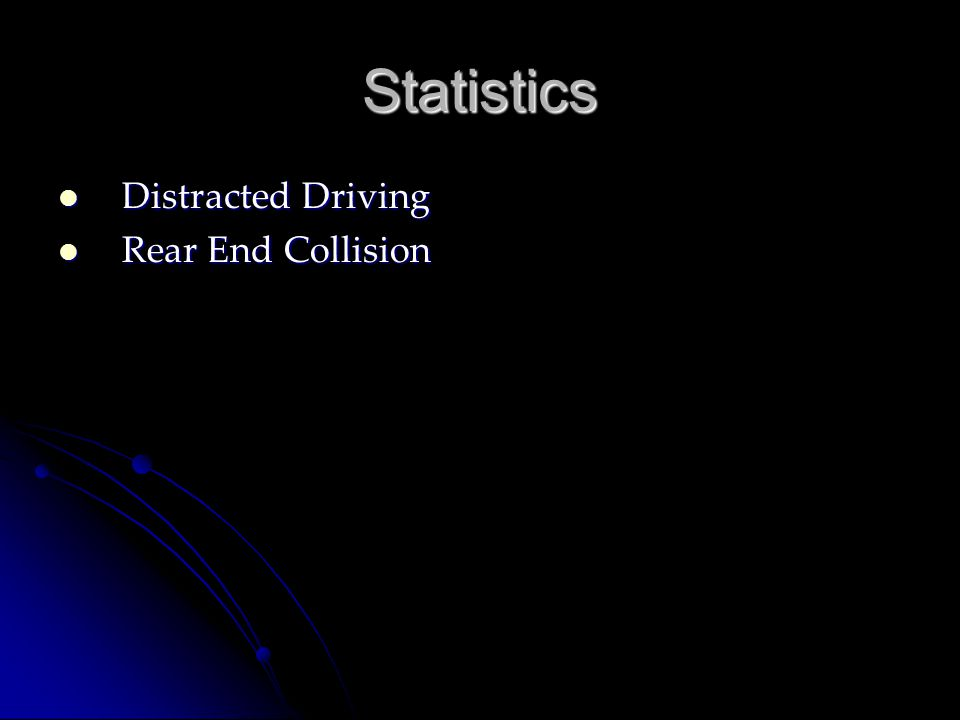 Statistics Distracted Driving Distracted Driving Rear End Collision Rear End Collision
