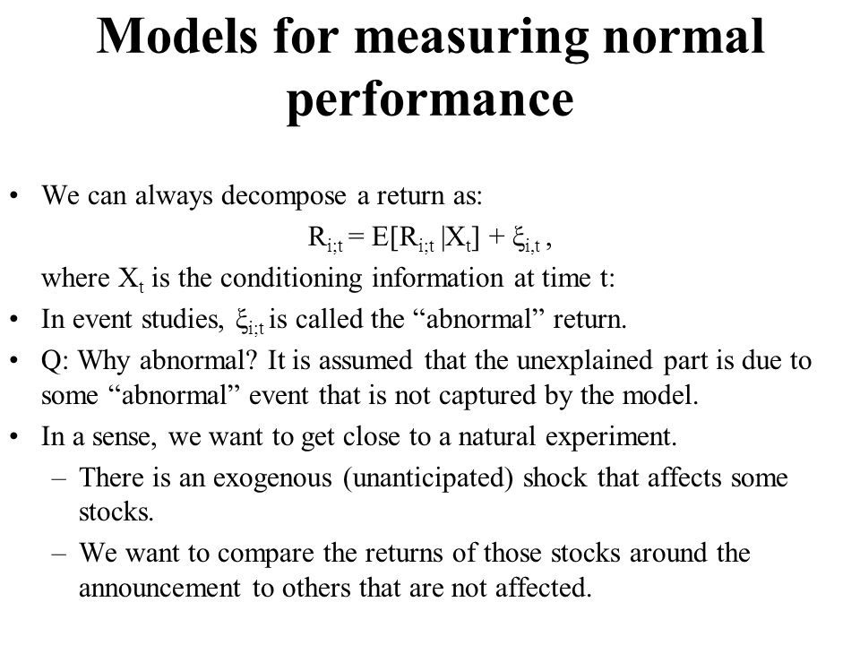 Models for measuring normal performance We can always decompose a return as: R i;t = E[R i;t |X t ] + ξ i,t, where X t is the conditioning information
