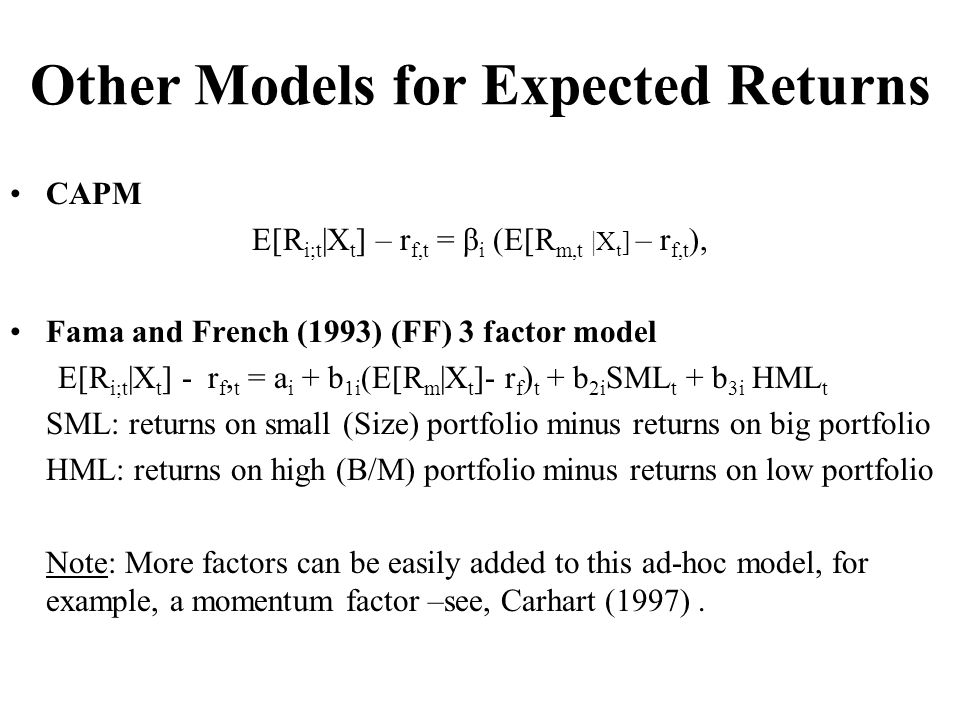 Other Models for Expected Returns CAPM E[R i;t |X t ] – r f,t = β i (E[R m,t |X t ] – r f,t ), Fama and French (1993) (FF) 3 factor model E[R i;t |X t