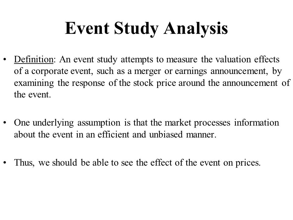 Event Study Analysis Definition: An event study attempts to measure the valuation effects of a corporate event, such as a merger or earnings announcem