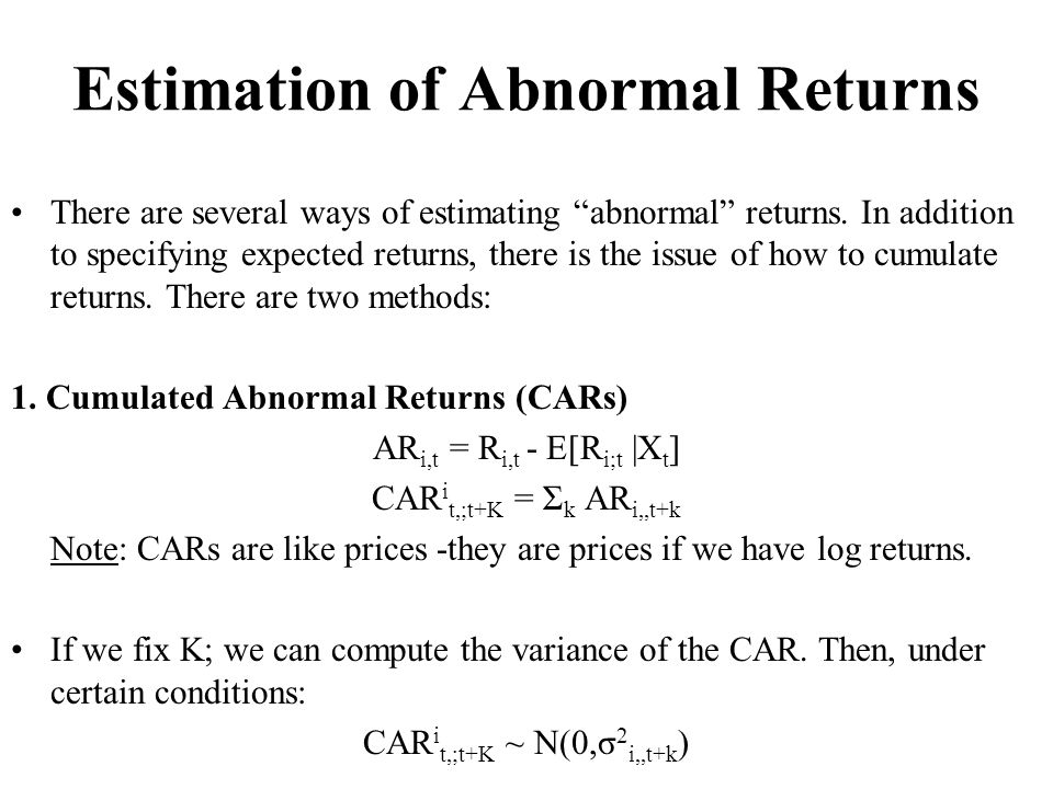 Estimation of Abnormal Returns There are several ways of estimating abnormal returns. In addition to specifying expected returns, there is the issue o