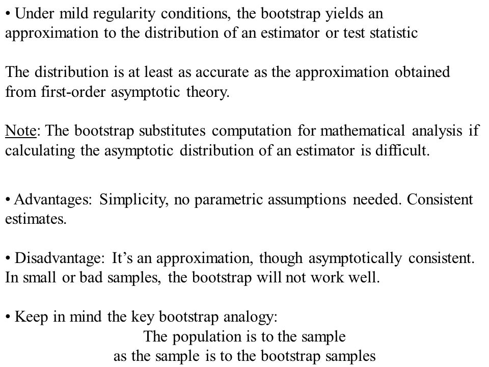 Under mild regularity conditions, the bootstrap yields an approximation to the distribution of an estimator or test statistic The distribution is at l