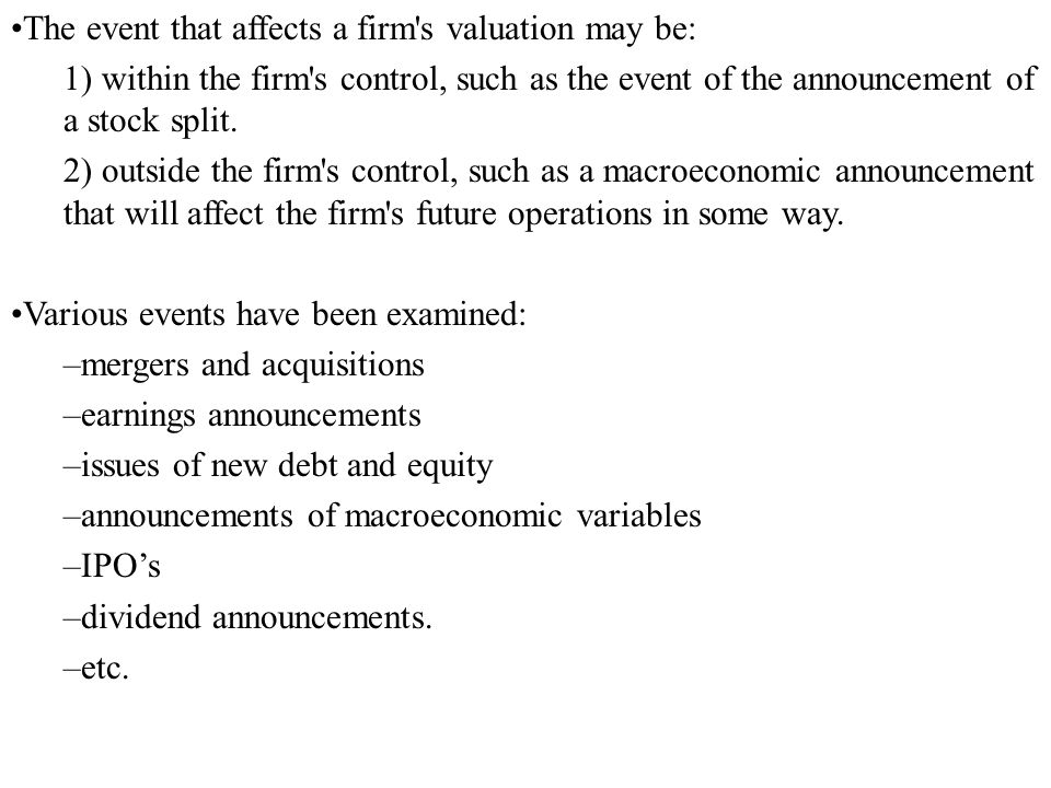 The event that affects a firm's valuation may be: 1) within the firm's control, such as the event of the announcement of a stock split. 2) outside the