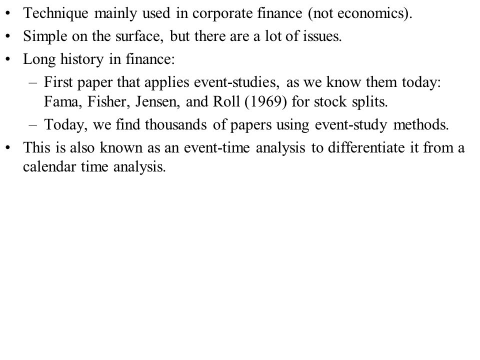 Technique mainly used in corporate finance (not economics). Simple on the surface, but there are a lot of issues. Long history in finance: –First pape