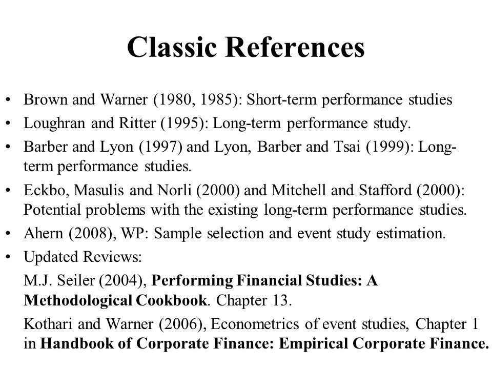 Classic References Brown and Warner (1980, 1985): Short-term performance studies Loughran and Ritter (1995): Long-term performance study. Barber and L