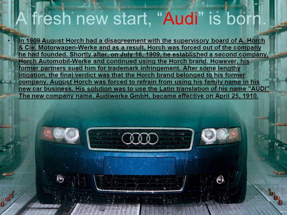 A fresh new start, Audi is born.