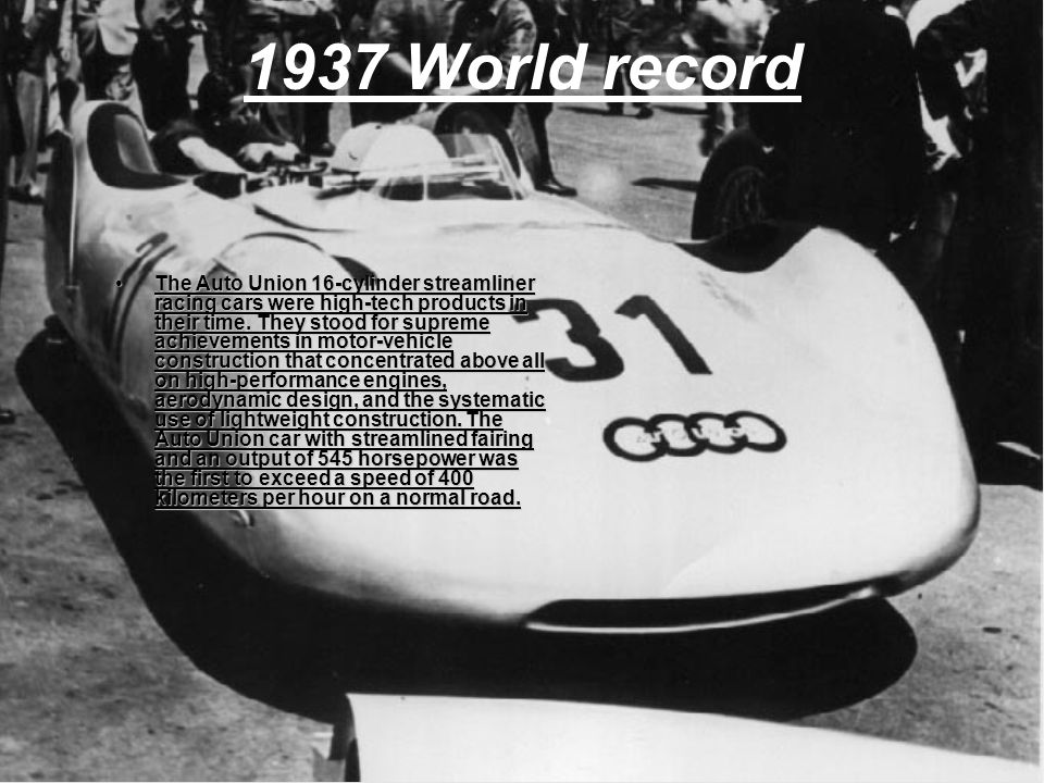 1937 World record The Auto Union 16-cylinder streamliner racing cars were high-tech products in their time.