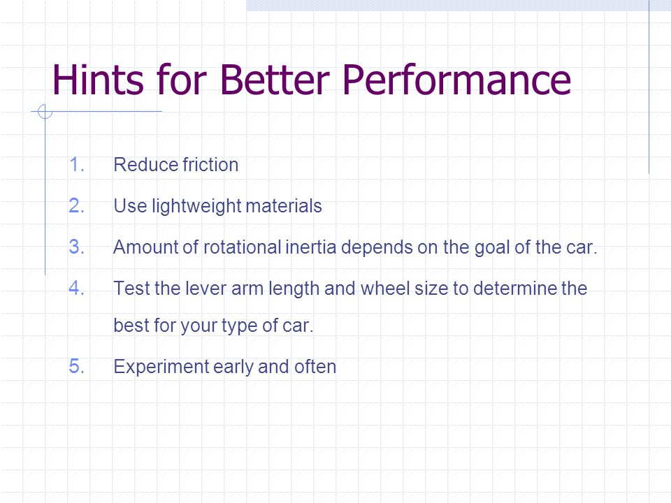 Hints for Better Performance 1. Reduce friction 2.
