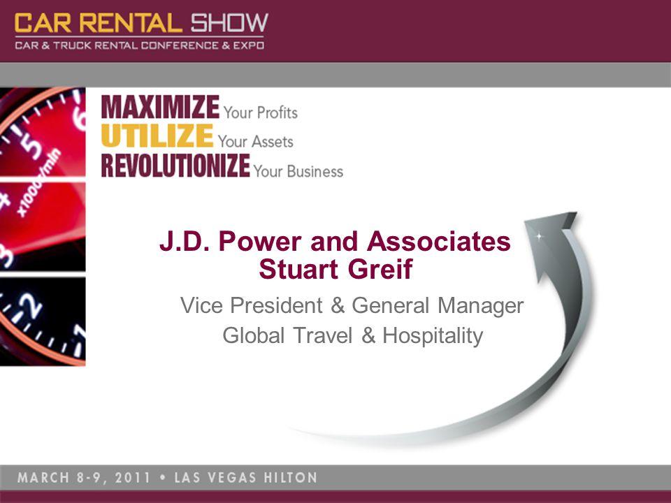 Stuart Greif Vice President & General Manager Global Travel & Hospitality J.D. Power and Associates