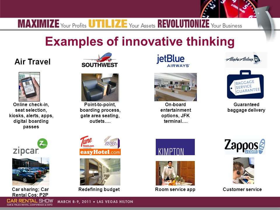 Examples of innovative thinking Car sharing; Car Rental Cos; P2P Point-to-point, boarding process, gate area seating, outlets….