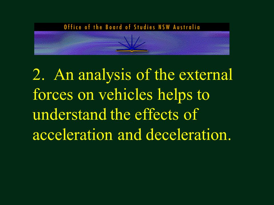 2. An analysis of the external forces on vehicles helps to understand the effects of acceleration and deceleration.