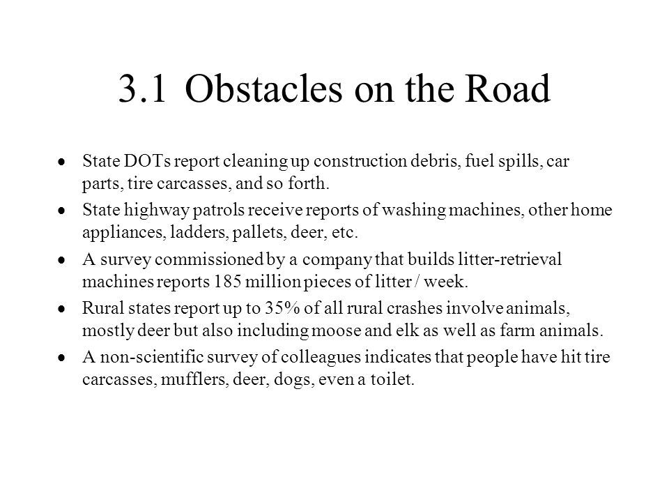 3.1Obstacles on the Road State DOTs report cleaning up construction debris, fuel spills, car parts, tire carcasses, and so forth. State highway patrol
