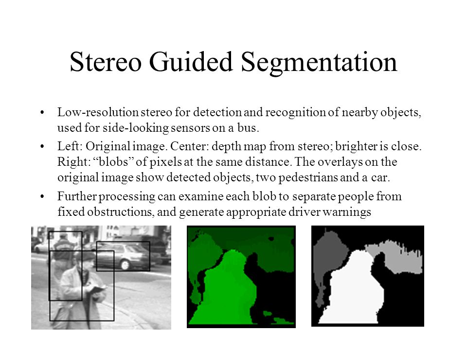 Stereo Guided Segmentation Low-resolution stereo for detection and recognition of nearby objects, used for side-looking sensors on a bus. Left: Origin