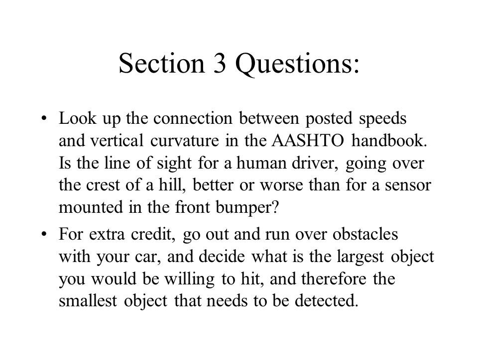 Section 3 Questions: Look up the connection between posted speeds and vertical curvature in the AASHTO handbook. Is the line of sight for a human driv
