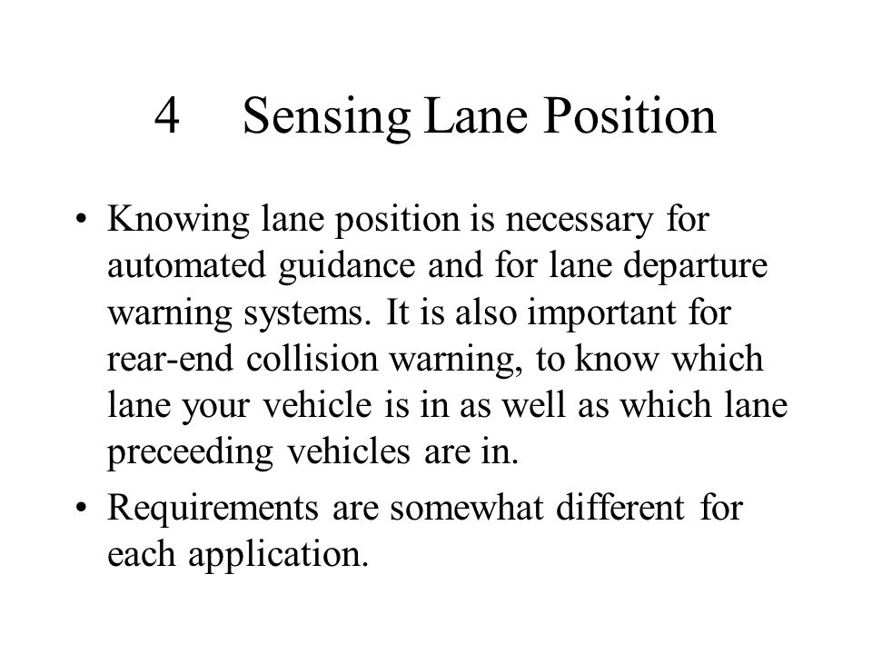 4Sensing Lane Position Knowing lane position is necessary for automated guidance and for lane departure warning systems. It is also important for rear