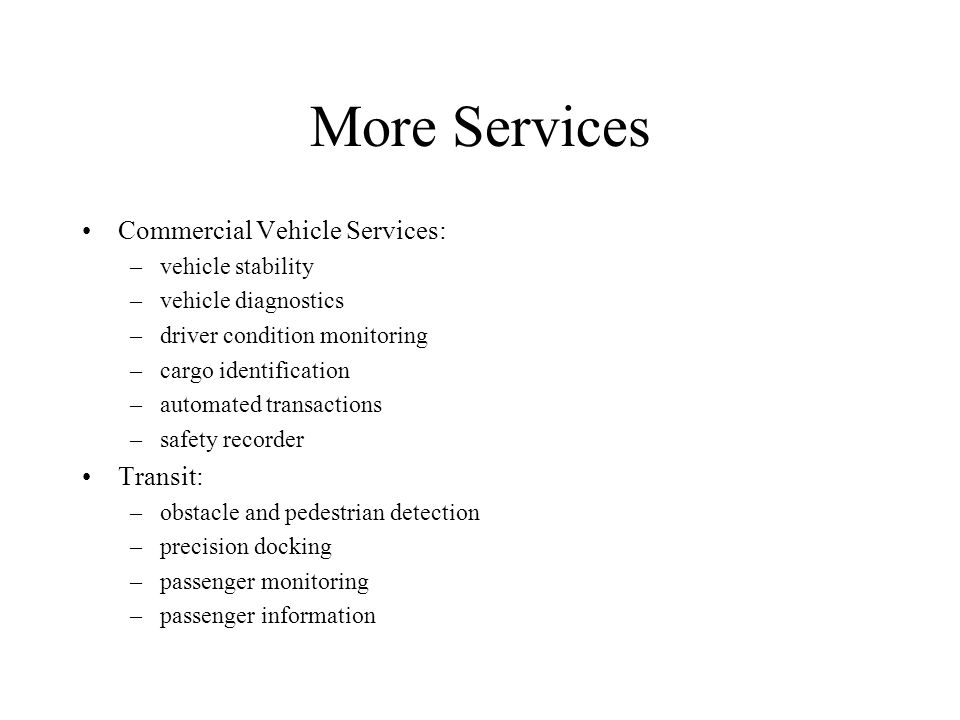 More Services Commercial Vehicle Services: –vehicle stability –vehicle diagnostics –driver condition monitoring –cargo identification –automated trans