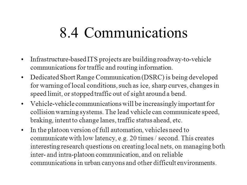 8.4Communications Infrastructure-based ITS projects are building roadway-to-vehicle communications for traffic and routing information. Dedicated Shor