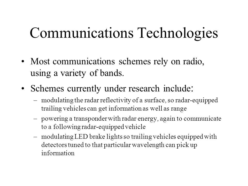 Communications Technologies Most communications schemes rely on radio, using a variety of bands. Schemes currently under research include : –modulatin