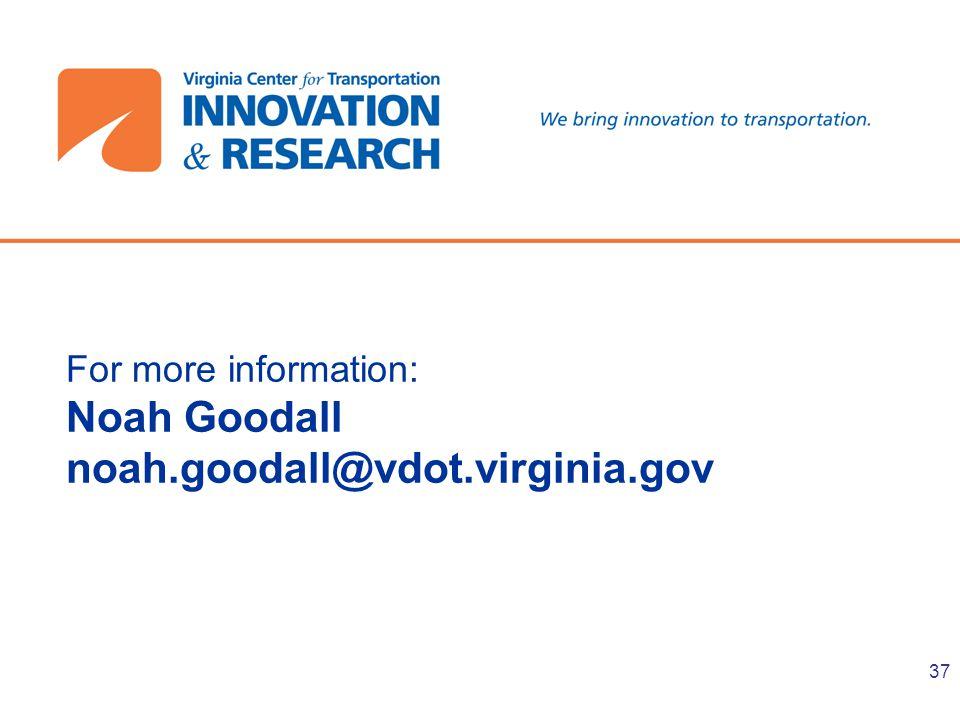 For more information: Noah Goodall noah.goodall@vdot.virginia.gov 37