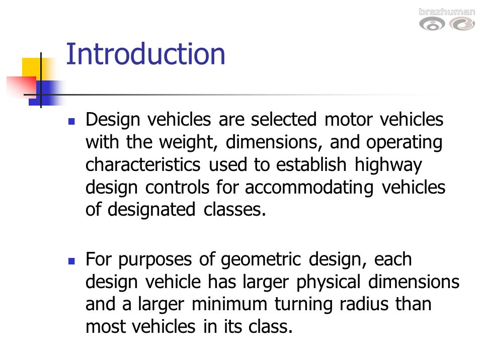 Introduction Design vehicles are selected motor vehicles with the weight, dimensions, and operating characteristics used to establish highway design c