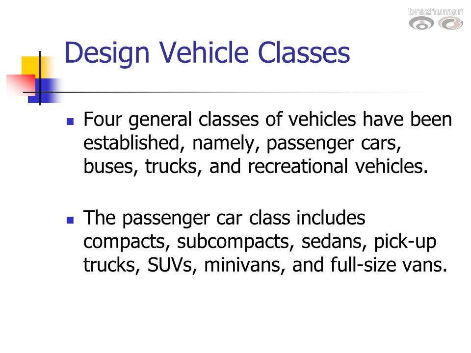 Design Vehicle Classes Four general classes of vehicles have been established, namely, passenger cars, buses, trucks, and recreational vehicles. The p