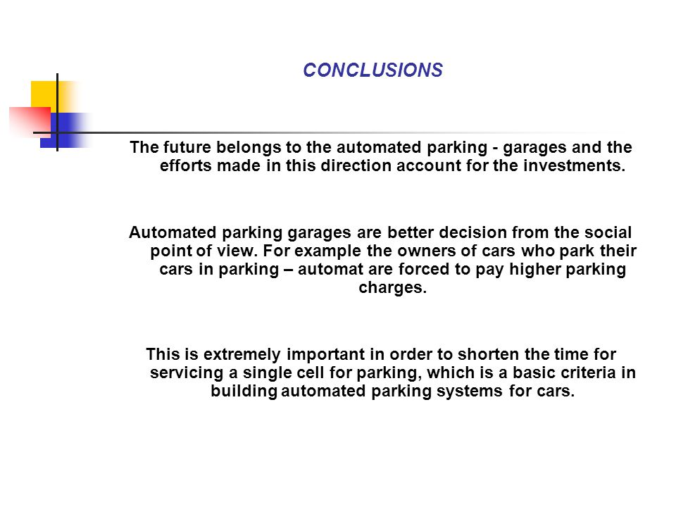 CONCLUSIONS The future belongs to the automated parking - garages and the efforts made in this direction account for the investments.