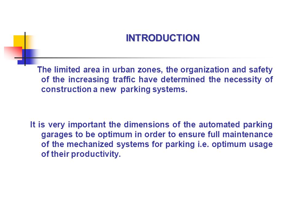 INTRODUCTION The limited area in urban zones, the organization and safety of the increasing traffic have determined the necessity of construction a new parking systems.