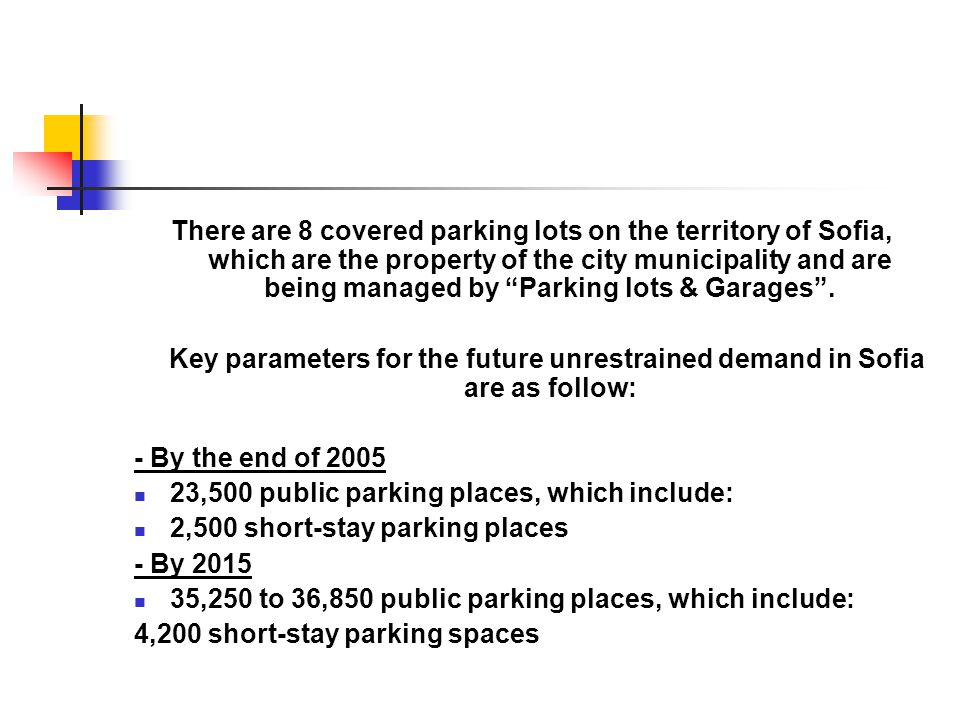 There are 8 covered parking lots on the territory of Sofia, which are the property of the city municipality and are being managed by Parking lots & Garages.
