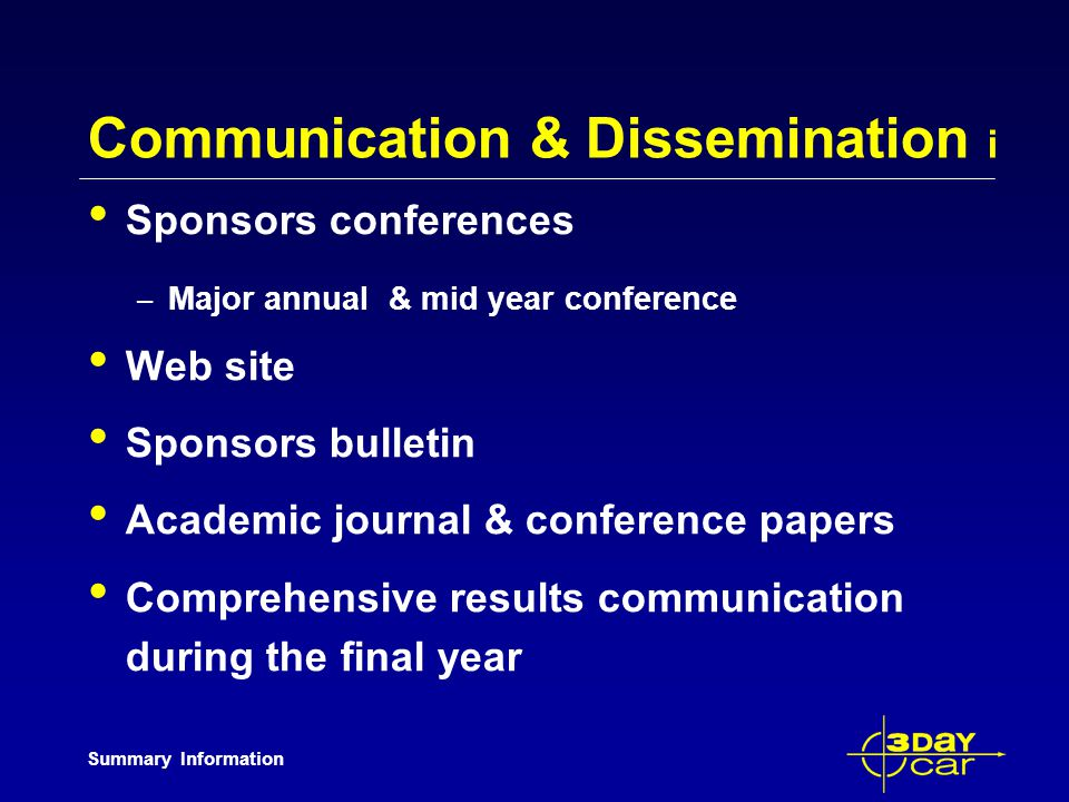 Summary Information Communication & Dissemination i Sponsors conferences – Major annual & mid year conference Web site Sponsors bulletin Academic jour