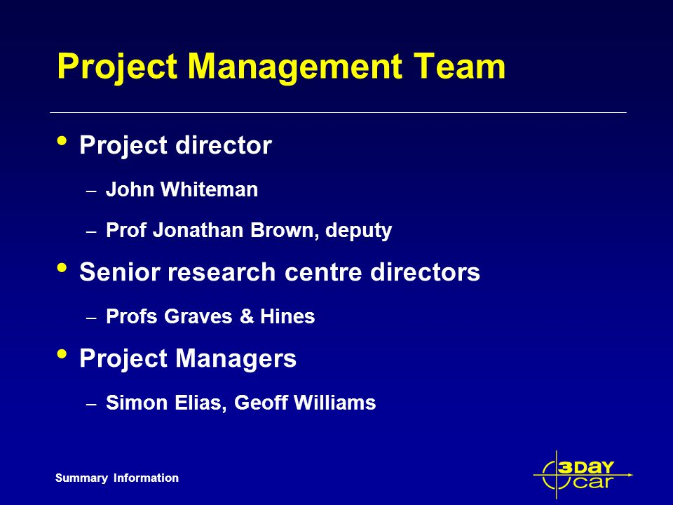 Summary Information Project Management Team Project director – John Whiteman – Prof Jonathan Brown, deputy Senior research centre directors – Profs Gr
