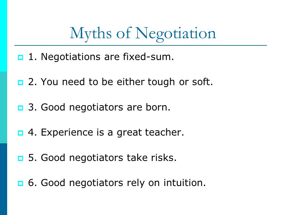 Myths of Negotiation 1.Negotiations are fixed-sum.