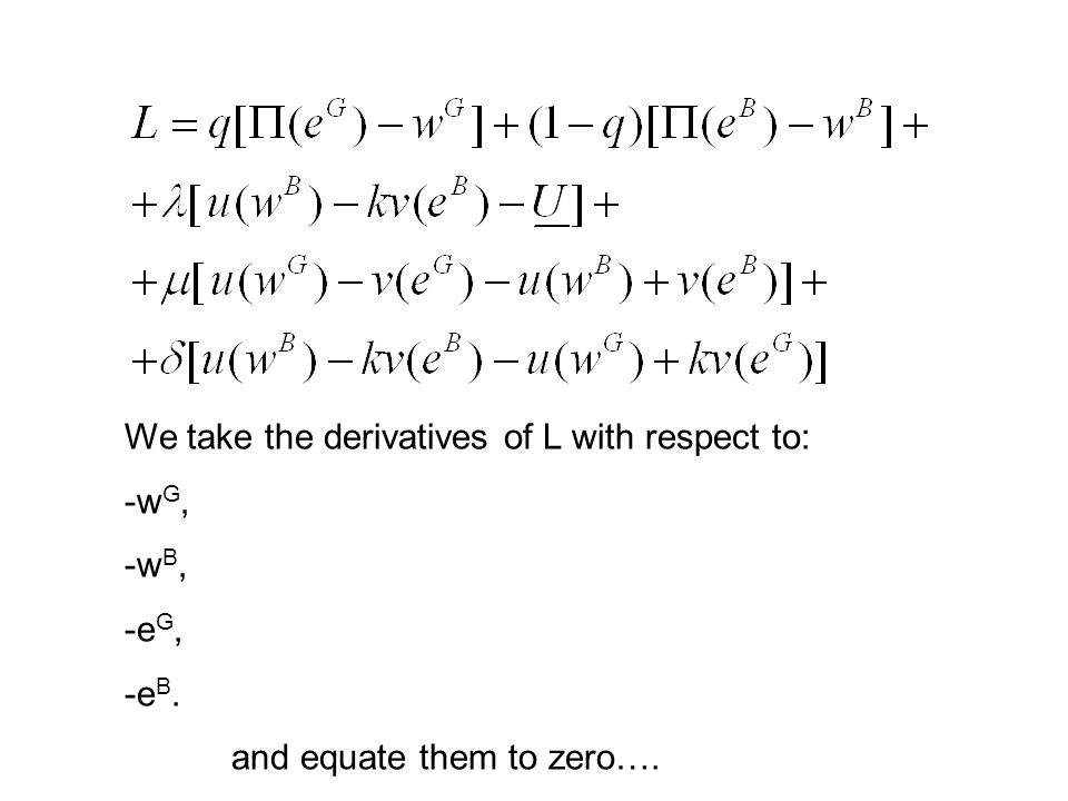 We take the derivatives of L with respect to: -w G, -w B, -e G, -e B. and equate them to zero….