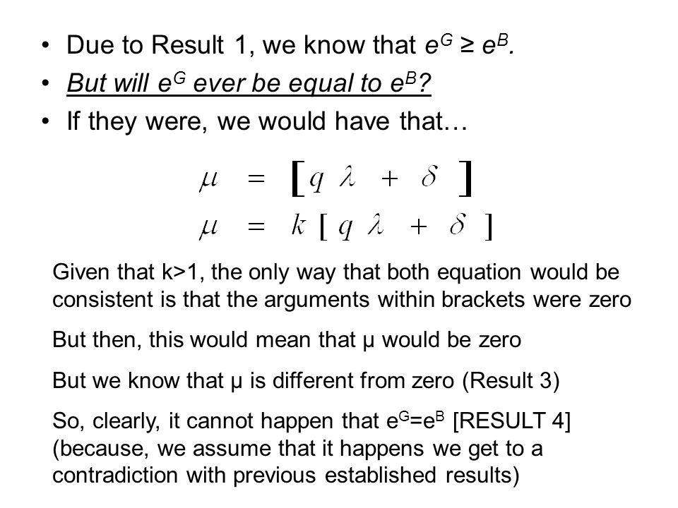 Due to Result 1, we know that e G e B. But will e G ever be equal to e B .