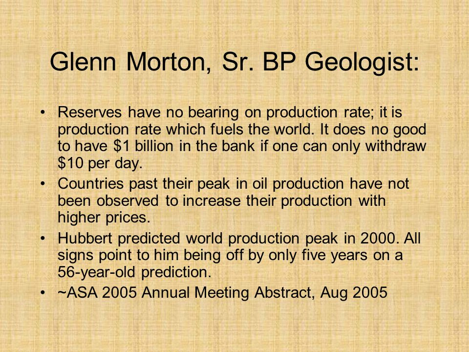 Glenn Morton, Sr. BP Geologist: Reserves have no bearing on production rate; it is production rate which fuels the world. It does no good to have $1 b