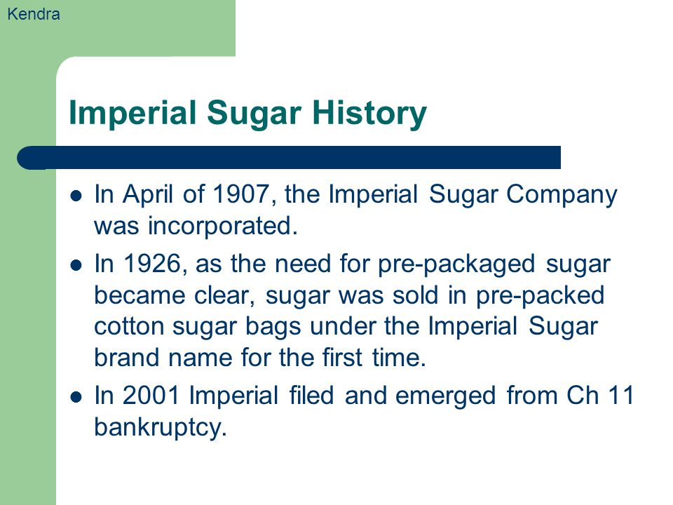Imperial Sugar History In April of 1907, the Imperial Sugar Company was incorporated.
