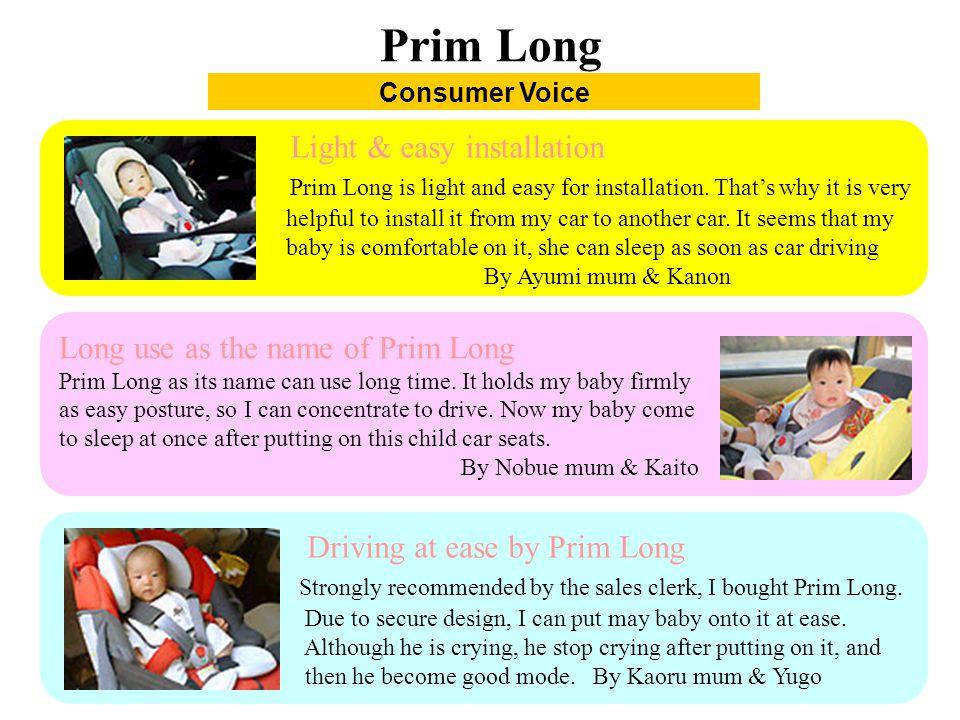 Consumer Voice Prim Long Light & easy installation Prim Long is light and easy for installation.