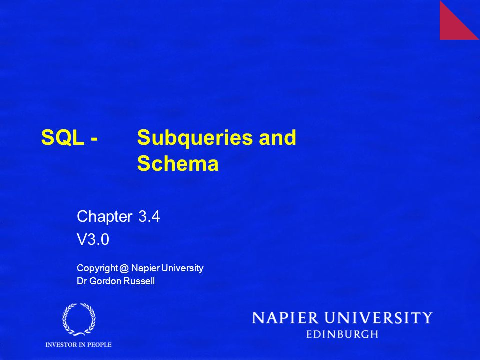 SQL - Subqueries and Schema Chapter 3.4 V3.0 Copyright @ Napier University Dr Gordon Russell