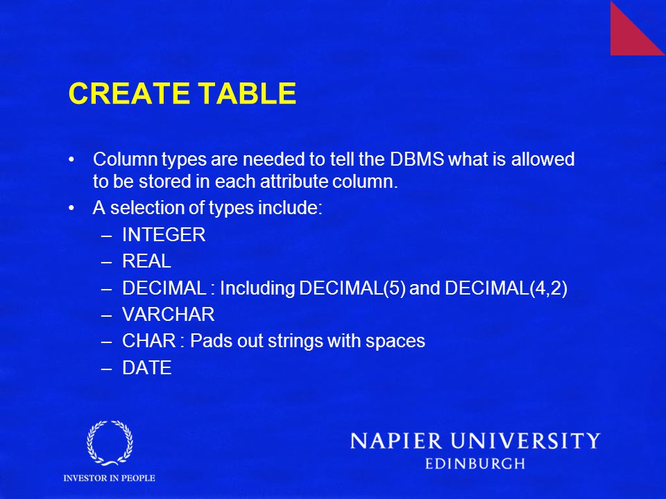 CREATE TABLE Column types are needed to tell the DBMS what is allowed to be stored in each attribute column.