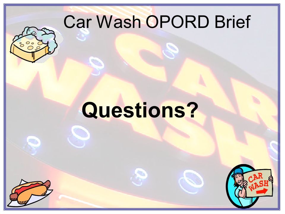 Car Wash OPORD Brief Questions