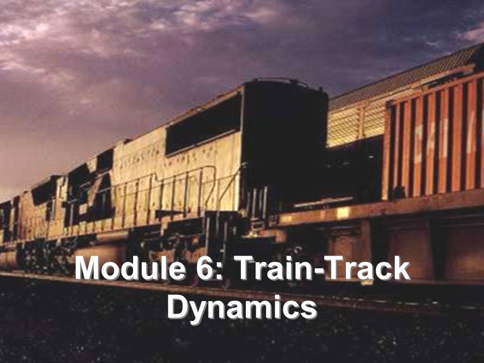 5: 1 of 21 COPYRIGHT © AREMA 2008 Module 6: Train-Track Dynamics